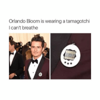 HES SO HOT IN LORD OF THE RINGS: Orlando Bloom is wearing a tamagotchi  I can't breathe HES SO HOT IN LORD OF THE RINGS