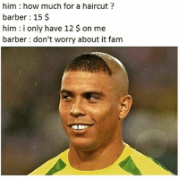 😂😂😂😂 @funnyblack.s-➡️ TAG 5 FRIENDS-➡️ TURN ON POST NOTIFICATIONS: him how much for a haircut  barber 15  him i only have 12 on me  barber don't worry about it fam 😂😂😂😂 @funnyblack.s-➡️ TAG 5 FRIENDS-➡️ TURN ON POST NOTIFICATIONS
