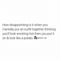 ⠀: How disappointing is it when you  mentally put an outfit together thinking  you'll look smoking hot then you put it  on & look like a potato. sarcasm only ⠀