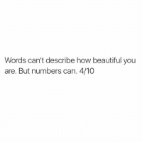 Words can't describe how beautiful you  are. But numbers can. 4/10 😂😂 (@actuallynotevan)