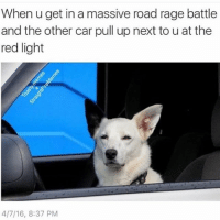 You think you can just cut me off with no consequences, asshole?: When u get in a massive road rage battle  and the other car pull up next to u at the  red light  4/7/16, 8:37 PM You think you can just cut me off with no consequences, asshole?