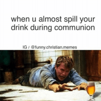 Drinking, Funny, and Meme: when u almost spill your  drink during communion  IG @funny.christian.memes In my first communion I squeezed the cup to hard and it went *POP* *shatter shatter* -DJ
