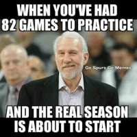 SpursNation Spurs SpursFamily GoSpursGoMemes GOSPURSGO: WHEN YOUVE HAD  82 GAMES TO PRACTICE  Go Spurs Go Memes  AND THE REALSEASON  IS ABOUTTOSTART SpursNation Spurs SpursFamily GoSpursGoMemes GOSPURSGO