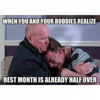 The struggle is real: WHEN YOU AND YOUR BUDDIES REALIZE  REST MONTHISALREADY HALFOVER The struggle is real