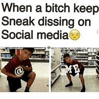 😒🖕🏼😩: When a bitch keep  Sneak dissing on  Social media 😒🖕🏼😩