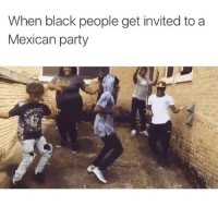 funny mexican pictures: When black people get invited to a  Mexican party