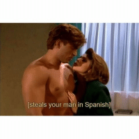 me: steals your man in Spanish] me