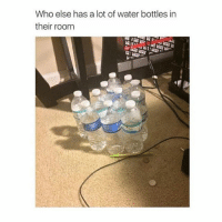 I need to pee: Who else has a lot of water bottles in  their room I need to pee