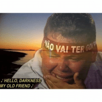 I've come to talk with you again: 0 WALTER  HELLO, DARKNESS  MY OLD FRIEND I've come to talk with you again