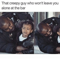 Fuck off 😂: That creepy guy who won't leave you  alone at the bar Fuck off 😂