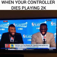 Funny, Lay's, and Lol: WHEN YOUR CONTROLLER  DIES PLAYING 2K  NEMA TNT  LIVE  AYOFFS  LAYOFFS  (a NBA  PL  LAY  PLAY  ONB  Warriors 110, Trail Blazers 99. Warriors lead series 2-0  Iguodala (GS) 15 PIs (6-9 FG), 6 Rob, 4 Ast  NHL  TB  4 TB Laads serioa 2-1 Hahahhaha he was stuck lol-FollowMeForFunnyStuff -HOODCLIPS