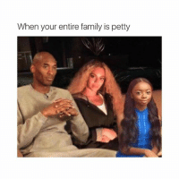 these kill me: When your entire family is petty these kill me