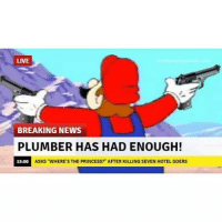 "LIVE  BREAKING NEWS  PLUMBER HAS HAD ENOUGH!  ASKs ""WHERE STHE PRINCESS? AFTER KILLINGSEVEN HOTEL GOERS Mario is fed up 😂😂😂 supermariobros nintendo supermario videogames"