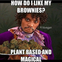 Edibles FTW 420vegan 💨💨💨 🔥@blessed_edibles 🔥-.-416vegan vegan veganmeme: HOW DO LIKE MY  BROWNIEsa  416vegan  PLANT BASED AND  MAGICAL Edibles FTW 420vegan 💨💨💨 🔥@blessed_edibles 🔥-.-416vegan vegan veganmeme
