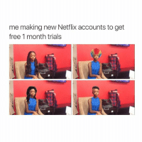 Canadian netflix is boring as fuck: me making new Netflix accounts to get  free 1 month trials Canadian netflix is boring as fuck