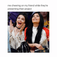 Friends, Girl Memes, and Cheerfulness: me cheering on my friend while they're  presenting their project supportive