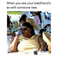 Me being a basic bitch: When you see your bestfriend's  ex with someone new Me being a basic bitch