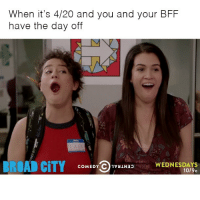 4:20, Finals, and Apps: When it's 4/20 and you and your BFF  have the day off  BROAD CITY  COMEDY C  1vaiNao  WEDNESDAYS  1019c Plans include edibles and the season finale of @BroadCity TONIGHT at 10-9c on @ComedyCentral OR anytime on the CC App sponsored