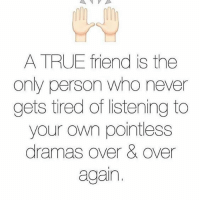 Double Tap if you've such best buddies 💞-TAG them all 😘❤️-AlwaysThereToSupport-_- @ommy_007: A TRUE friend is the  only person who never  gets tired of listening to  your own pointless  dramas over & over  again, Double Tap if you've such best buddies 💞-TAG them all 😘❤️-AlwaysThereToSupport-_- @ommy_007
