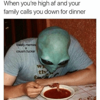 Dead: When you're high af and your  family calls you down for dinner  toasty memes  cousin fucker Dead
