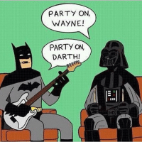 Party Meme: PARTY ON,  WAYNE!  PARTY ON  DARTH!