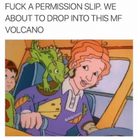 Fucking, Tbt, and Fuck: FUCK A PERMISSION SLIP. WE  ABOUT TO DROP INTO THIS MF  VOLCANO tbt
