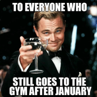 🍸💪🏼 @doyoueven: TO EVERYONE WHO  STILL GOES TO THE  GYM AFTER JANUARY 🍸💪🏼 @doyoueven