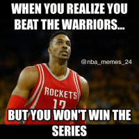 Rockets beat the Warriors off of a game winner by James Harden last night, Curry did not play. Follow my backup account @nba_report_24 for NBA news! nba_memes_24: WHEN YOU REALILE YOU  BEAT THE WARRIORS  nba memes 24  ROCKETS  BUT YOU WON'T WIN THE  SERIES Rockets beat the Warriors off of a game winner by James Harden last night, Curry did not play. Follow my backup account @nba_report_24 for NBA news! nba_memes_24