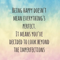 wordsofwisdom ✨: BEING HAPPY DOESN'T  MEAN EVERYTHING'S  PERFECT  IT MEANS YOU VE  DECIDED TO LOOK BEYOND  THE IMPERFECTIONS wordsofwisdom ✨