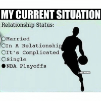 💯 nbamemes: MY CURRENT SITUATION  Relationship Status:  O Married  CIn A Relationshi  OIt's complicated  O Single  NBA Playoffs  ONBAMEMEs 💯 nbamemes
