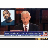 lol kanye kanyewest ihatethekardashians hypocrite prince andersoncooper: BREAKING NEWS  LIVE  MORE SAD NEWS FROM THE MUSICINDUSTRY  KANYE WEST IS FOUND ALIVE IN HIS APARTMENT EARLIER TODAY  aNCom  RTTI lol kanye kanyewest ihatethekardashians hypocrite prince andersoncooper