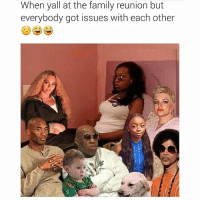 😂😂😂😂💯 lmao pettyAf: When yall at the family reunion but  everybody got issues with each other 😂😂😂😂💯 lmao pettyAf