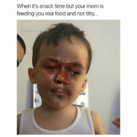 @tatum.strangely 😂🔥dankmemesgang steelbeams nochill savage litaf lolz xd: When it's snack time but your mom is  feeding you real food and not titty...  @tatum strangely @tatum.strangely 😂🔥dankmemesgang steelbeams nochill savage litaf lolz xd