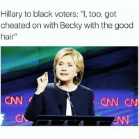 "LMAO😂💀💀 @funnyblack.s-➡️ TAG 5 FRIENDS-➡️ TURN ON POST NOTIFICATIONS: Hillary to black voters: ""I, too, got  cheated on with Becky with the good  hair""  CNN CNN LMAO😂💀💀 @funnyblack.s-➡️ TAG 5 FRIENDS-➡️ TURN ON POST NOTIFICATIONS"