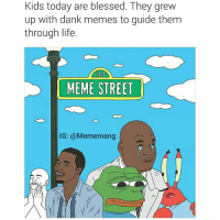 Blessed 🙏🙌💯-(Art: @somehoodlum): Kids today are blessed. They grew  up with dank memes to guide them  through life.  123  MEME STREET  IG: @Mememang Blessed 🙏🙌💯-(Art: @somehoodlum)