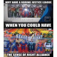 Tag your friends!😂--justiceleaguesupermancaptainamericabatmanwonderwomanarrowtheflashgothamspidermanbatmanvsupermancomicbookmemesjusticeleaguememesavengersavengersmemesageofultrondccomicsdcmemesdccomicsmemesmarvelmarvelcomicsmarvelmemesstarwars: WHY HAVEA BORING JUSTICE LEAGUE  WE CAN BE HEROES  JUSTICE LEAGUE  WHEN YOU COULD HAVE  THE SENSE OF RIGHT ALLIANCE Tag your friends!😂--justiceleaguesupermancaptainamericabatmanwonderwomanarrowtheflashgothamspidermanbatmanvsupermancomicbookmemesjusticeleaguememesavengersavengersmemesageofultrondccomicsdcmemesdccomicsmemesmarvelmarvelcomicsmarvelmemesstarwars