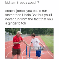 Ginger memes w- @shitheadsteve: kid: am i ready coach?  Coach: jacob, you could run  faster than Usain Bolt but you'll  never run from the fact that you  a ginger bitch  drgrayfang  gettyima  Yellow Dog  184390671 Ginger memes w- @shitheadsteve