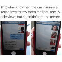 😂😂 (twitter @mirandaasantos): Throwback to when the car insurance  lady asked for my mom for front, rear, &  side views but she didn't get the memo  eva Auto Insu  Edit  eva Auto Insu.  Edt  That felt weird  thanks Eva hope  those work?  Susan you look  very nice but i  need pictures of  your vehicle. 😂😂 (twitter @mirandaasantos)