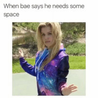Bae, Funny, and Girls: When bae says he needs some  space Girls these days... 😂