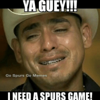 It's been too long.-GoSpursGo Spurs SpursNation RaceForSeis SpursFamily GoSpursGoMemes NBAPlayoffs RatasAssemble: GUEY!!!  Go Spurs Go Memes  I NEED ASPURS GAME! It's been too long.-GoSpursGo Spurs SpursNation RaceForSeis SpursFamily GoSpursGoMemes NBAPlayoffs RatasAssemble