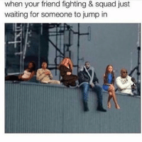 😂😂😂😂: when your friend fighting & Squad just  waiting for someone to jump in 😂😂😂😂