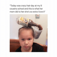 """ok: """"Today was crazy hair day at my lil  cousins school and this is what her  mom did to her she's so extra l love it"""" ok"""