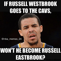 IF RUSSELL WESTBROOK  GOES TO THE CAVS,  nba memes 24  WON'T HE BECOME RUSSELL  EASTBROOKP Only Javale... 😂 nbamemes nba_memes_24