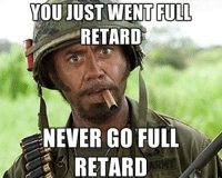 The Republican Party now: YOU JUST WENT FULL  RETARD  NEVER GO FULL  RETARD The Republican Party now
