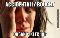 Didn't realize until I got home...: generator-meme .com  ACCIDENTALLY BOUGH  EVE DIET  ORGANIC)KETCHUP Didn't realize until I got home...