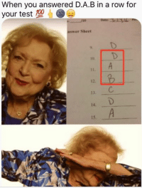 Test Meme: When you answered D.A.B in a row for  your test  20  nswer Sheet