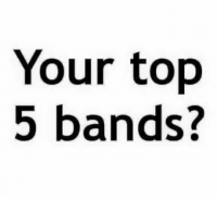 Your top  5 bands? 1. Cueshe 2.Hale 3.Kamikazee 4.Chicosci 5. Parokya ni Edgar... Real music lang pina pakinggan ko \m/ rock n roll