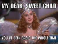 basic: MY DEAR SWEET CHILD  YOU VE BEEN BASIC THE OLE TIME  mematic net