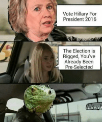 election: Vote Hillary For  President 2016  The Election is  Rigged, You've  Already Been  Pre-Selected