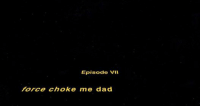 force choke: Episode vil  force choke me dad